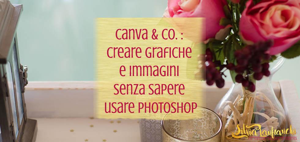 Canva & co. : creare grafiche e immagini senza sapere usare Photoshop
