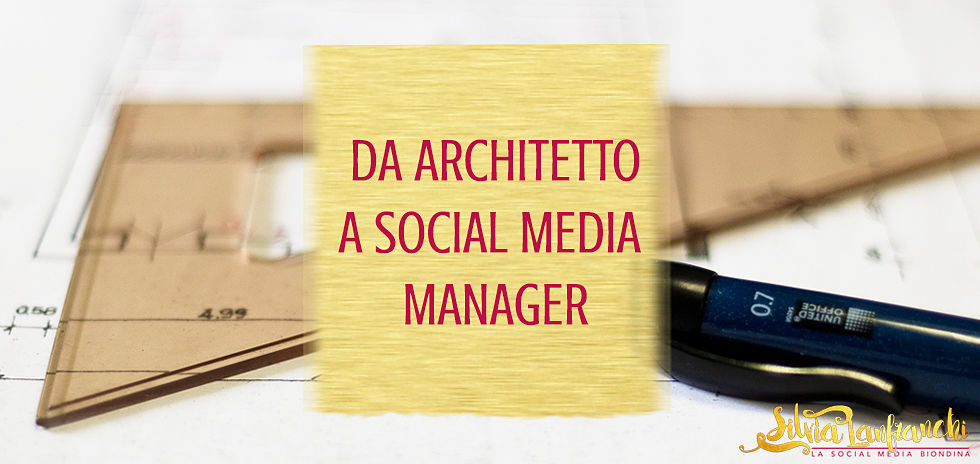 Da architetto a Social Media Manager