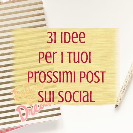 31 idee per i tuoi prossimi post sui Social