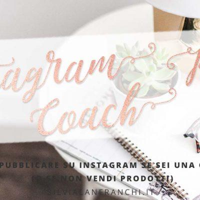 Cosa pubblicare su Instagram se sei una Coach (o se non vendi prodotti)