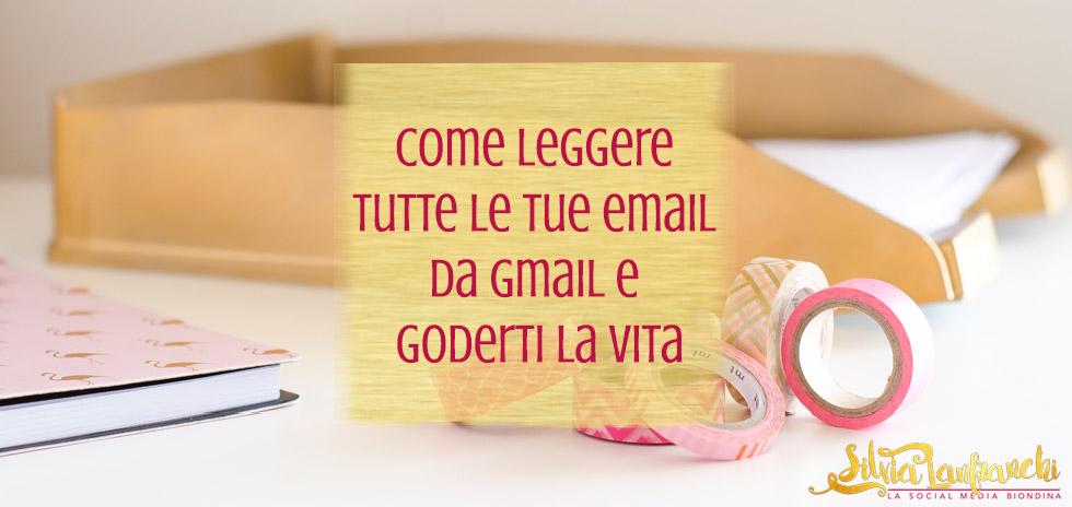 Come leggere tutte le tue email da Gmail e goderti la vita