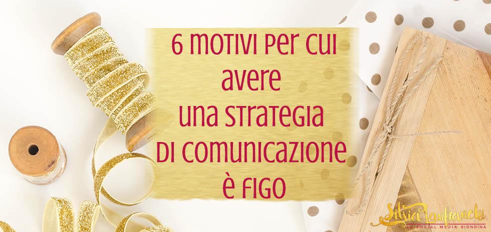 6 motivi per cui avere una strategia di comunicazione è figo