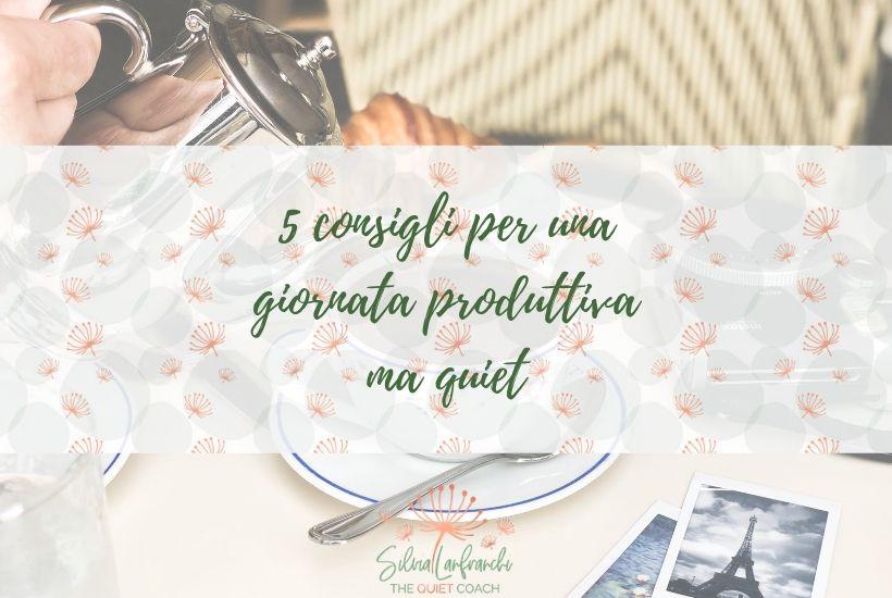 5 consigli per una giornata produttiva ma quiet - Silvia Lanfranchi