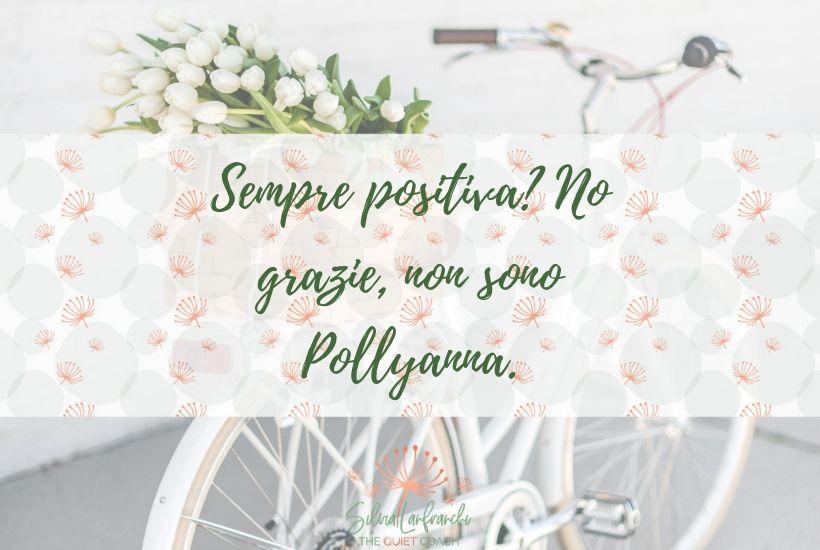 Sempre positiva? No grazie, non sono Pollyanna - Silvia Lanfranchi