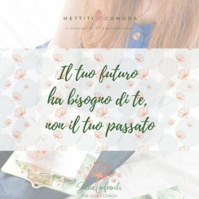 Il tuo futuro ha bisogno di te, non il tuo passato [MC 11]