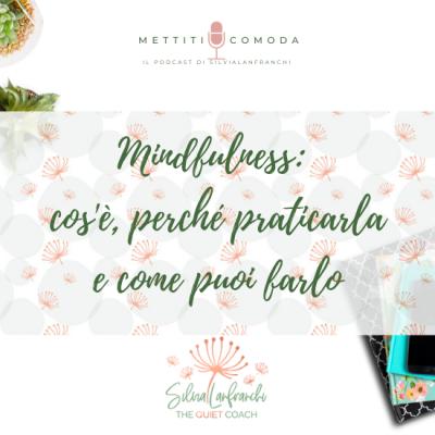 Mindfulness: cos'è, perché praticarla e come puoi farlo [MC #22]